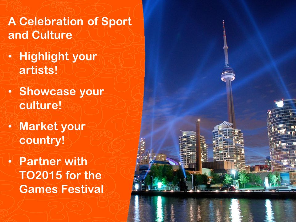 Pan/Parapan Am Toronto 2015 Toronto 2015 Pan/Parapan Am Games A Celebration of Sport and Culture Highlight your artists.