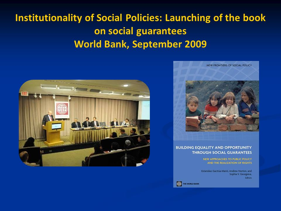 Institutionality of Social Policies: Launching of the book on social guarantees World Bank, September 2009