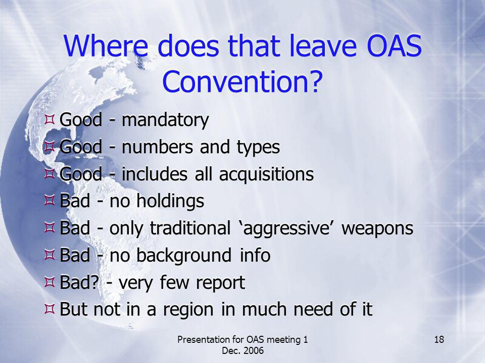 Presentation for OAS meeting 1 Dec. 2006 18 Where does that leave OAS Convention.