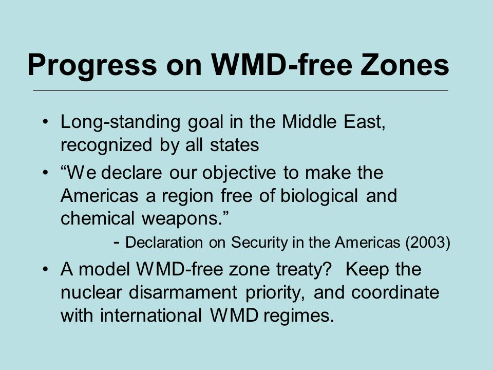 Progress on WMD-free Zones Long-standing goal in the Middle East, recognized by all states We declare our objective to make the Americas a region free
