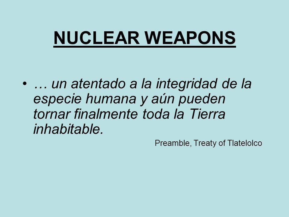 NUCLEAR WEAPONS … un atentado a la integridad de la especie humana y aún pueden tornar finalmente toda la Tierra inhabitable.