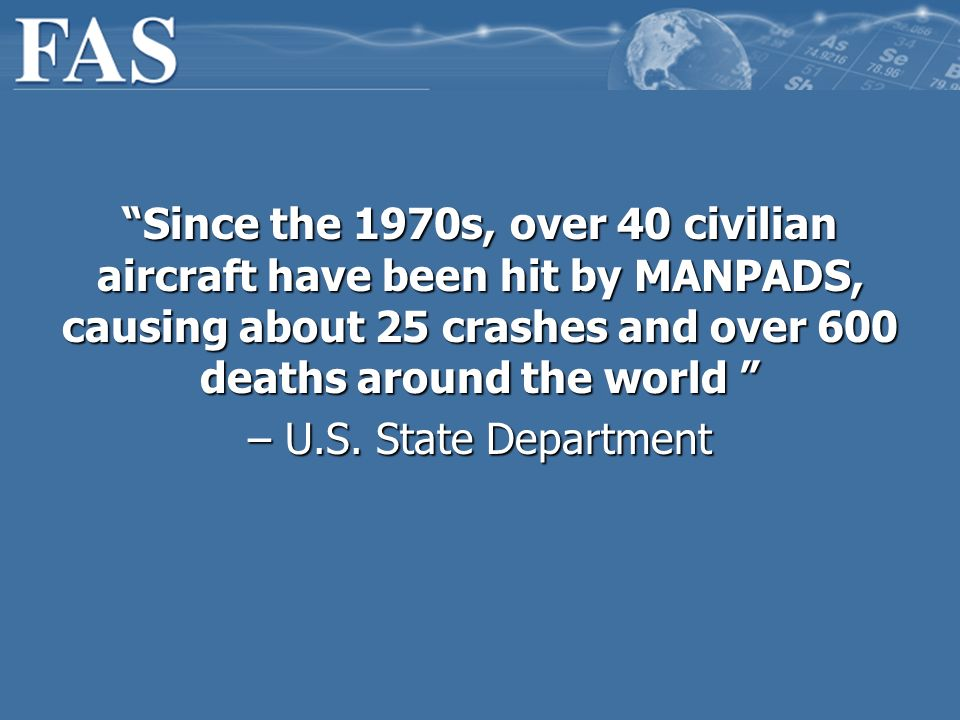Since the 1970s, over 40 civilian aircraft have been hit by MANPADS, causing about 25 crashes and over 600 deaths around the world Since the 1970s, ov