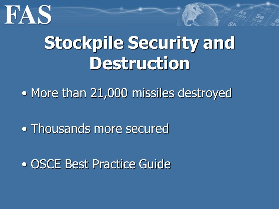Stockpile Security and Destruction More than 21,000 missiles destroyed More than 21,000 missiles destroyed Thousands more secured Thousands more secur