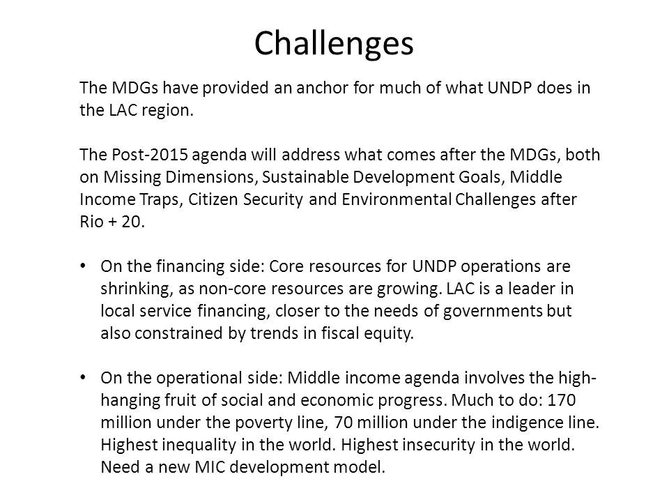 Challenges The MDGs have provided an anchor for much of what UNDP does in the LAC region.