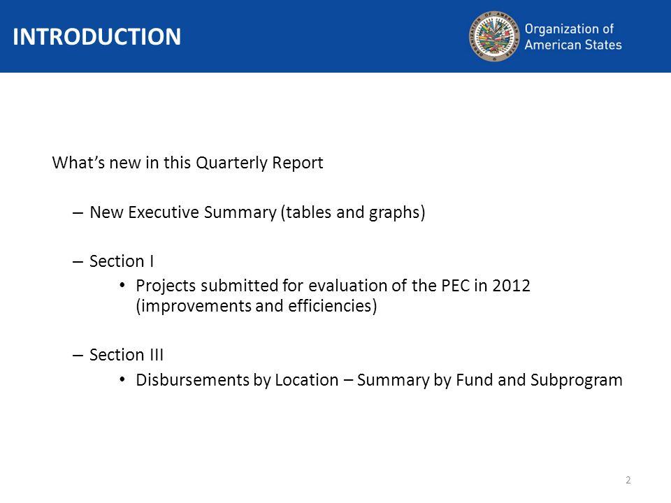 2 Whats new in this Quarterly Report – New Executive Summary (tables and graphs) – Section I Projects submitted for evaluation of the PEC in 2012 (improvements and efficiencies) – Section III Disbursements by Location – Summary by Fund and Subprogram INTRODUCTION