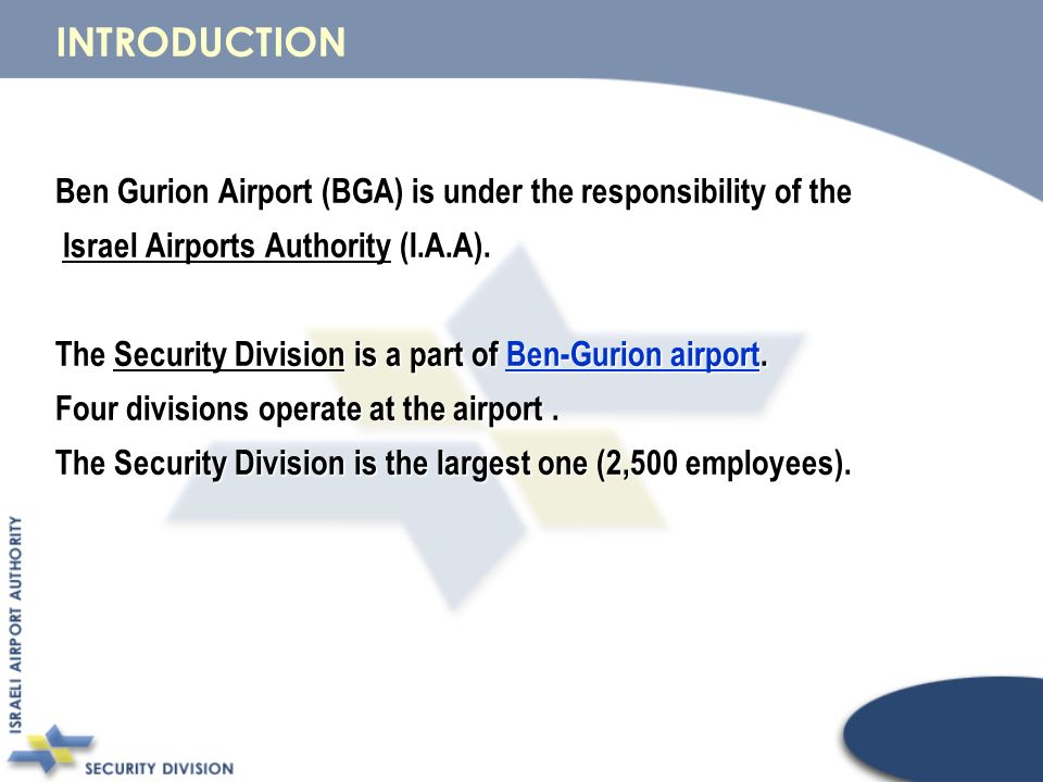 Ben Gurion Airport (BGA) is under the responsibility of the Israel Airports Authority (I.A.A).
