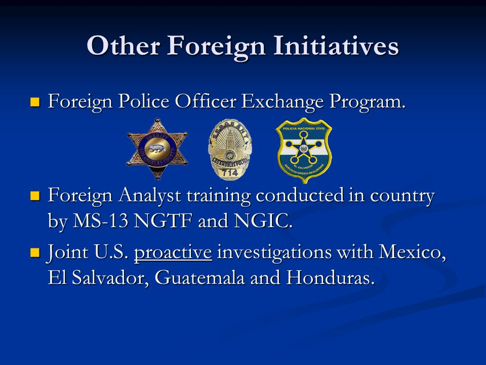 Other Foreign Initiatives Foreign Police Officer Exchange Program. Foreign Police Officer Exchange Program. Foreign Analyst training conducted in coun