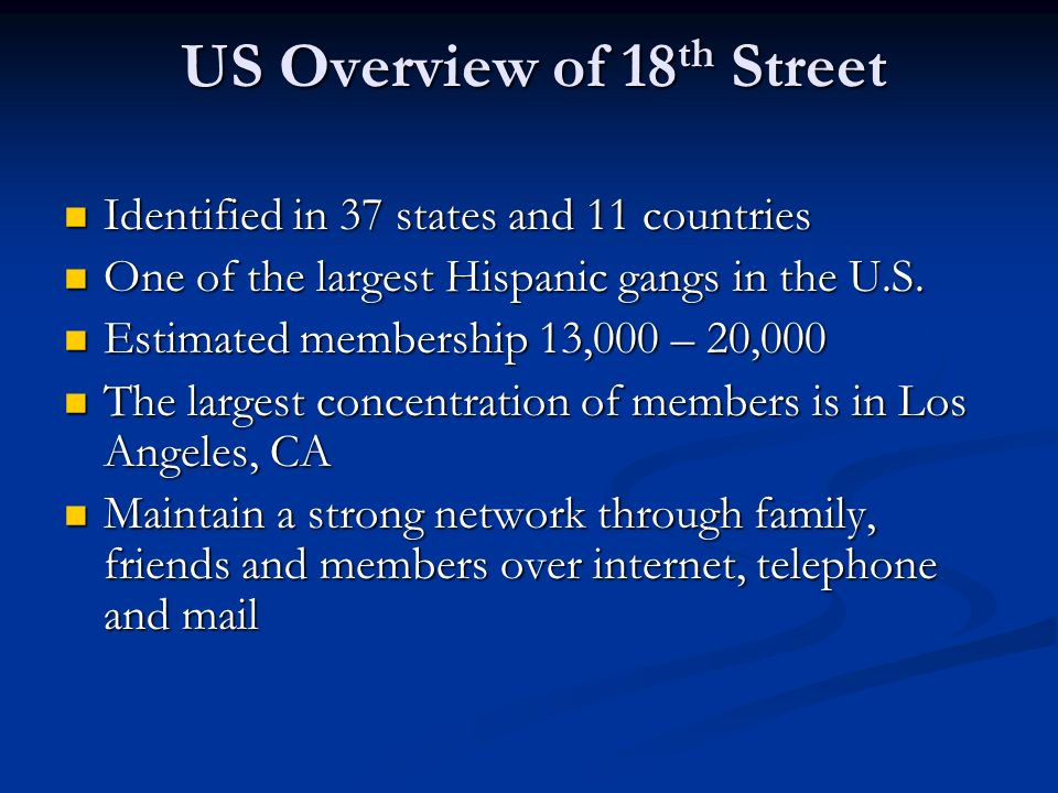 Identified in 37 states and 11 countries Identified in 37 states and 11 countries One of the largest Hispanic gangs in the U.S. One of the largest His
