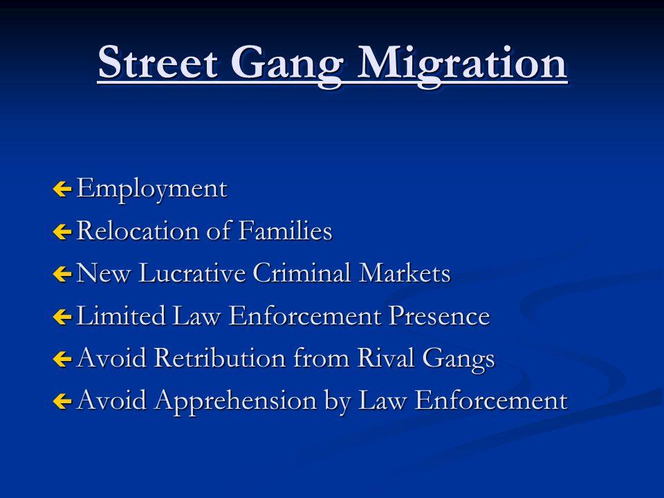 ç Employment ç Relocation of Families ç New Lucrative Criminal Markets ç Limited Law Enforcement Presence ç Avoid Retribution from Rival Gangs ç Avoid