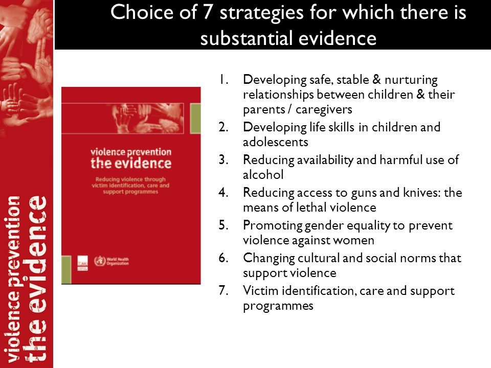 Choice of 7 strategies for which there is substantial evidence 1.Developing safe, stable & nurturing relationships between children & their parents /