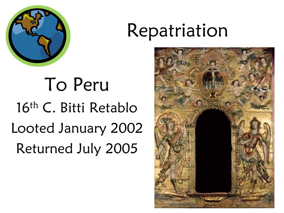 Repatriation To Peru 16 th C. Bitti Retablo Looted January 2002 Returned July 2005