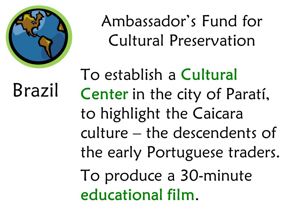 Ambassadors Fund for Cultural Preservation To establish a Cultural Center in the city of Paratí, to highlight the Caicara culture – the descendents of