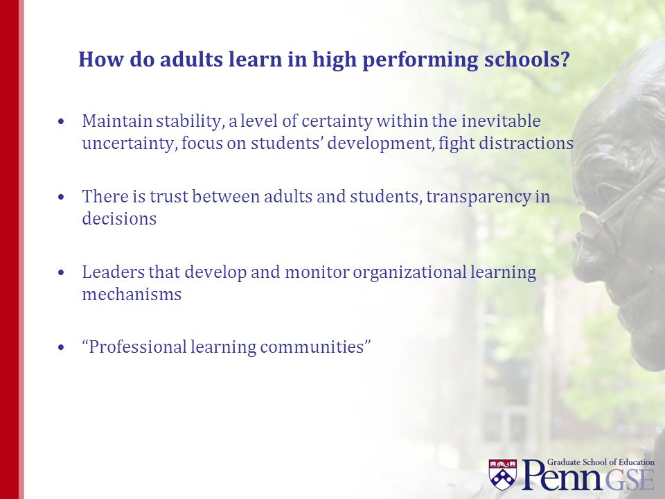 How do adults learn in high performing schools? Maintain stability, a level of certainty within the inevitable uncertainty, focus on students developm