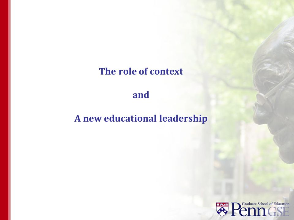 The role of context and A new educational leadership