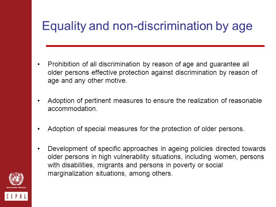 Equality and non-discrimination by age Prohibition of all discrimination by reason of age and guarantee all older persons effective protection against discrimination by reason of age and any other motive.
