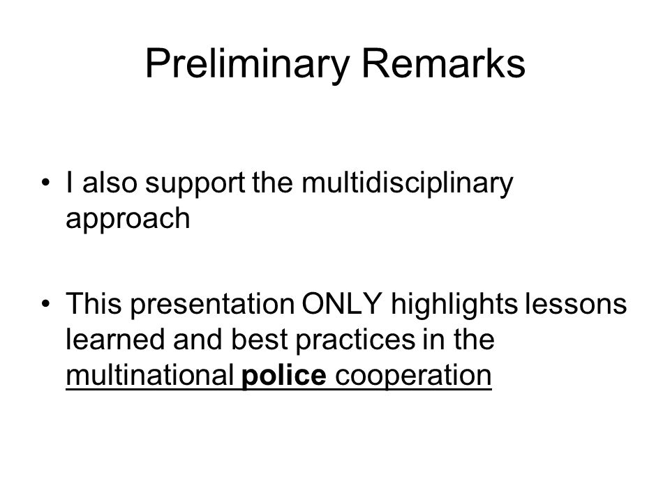 Preliminary Remarks I also support the multidisciplinary approach This presentation ONLY highlights lessons learned and best practices in the multinat