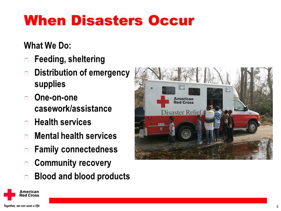 3 u 75,000 Emergencies u Single Family Fires to Hurricane Katrina u Between 200 and 300 Major Disasters Each Year in the United States, the American R
