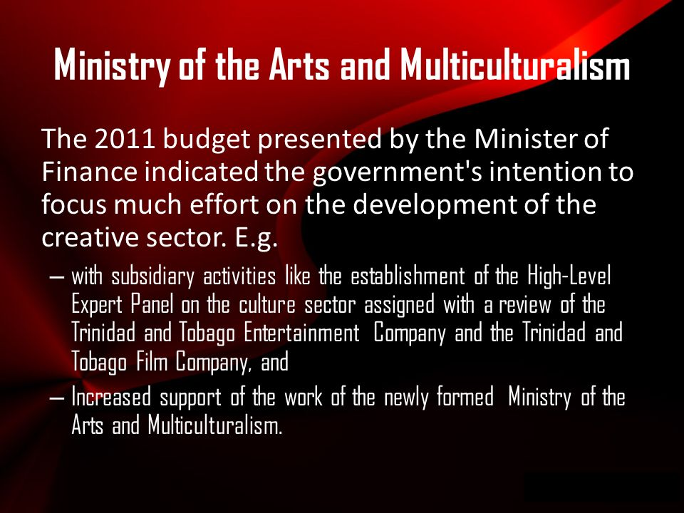 Wwwpd The 2011 budget presented by the Minister of Finance indicated the government s intention to focus much effort on the development of the creative sector.