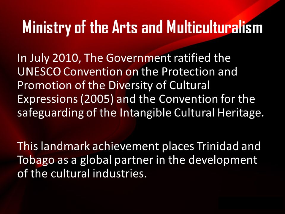 Wwwpd In July 2010, The Government ratified the UNESCO Convention on the Protection and Promotion of the Diversity of Cultural Expressions (2005) and the Convention for the safeguarding of the Intangible Cultural Heritage.
