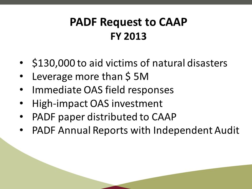 $130,000 to aid victims of natural disasters Leverage more than $ 5M Immediate OAS field responses High-impact OAS investment PADF paper distributed t