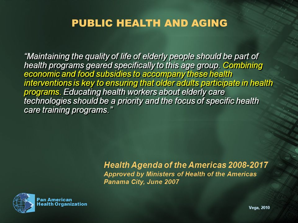 Vega, 2010 Pan American Health Organization Maintaining the quality of life of elderly people should be part of health programs geared specifically to