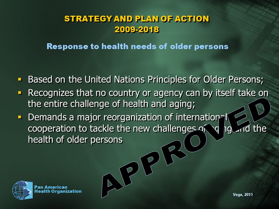 Vega, 2010 Pan American Health Organization 15 STRATEGY AND PLAN OF ACTION 2009-2018 Based on the United Nations Principles for Older Persons; Recogni