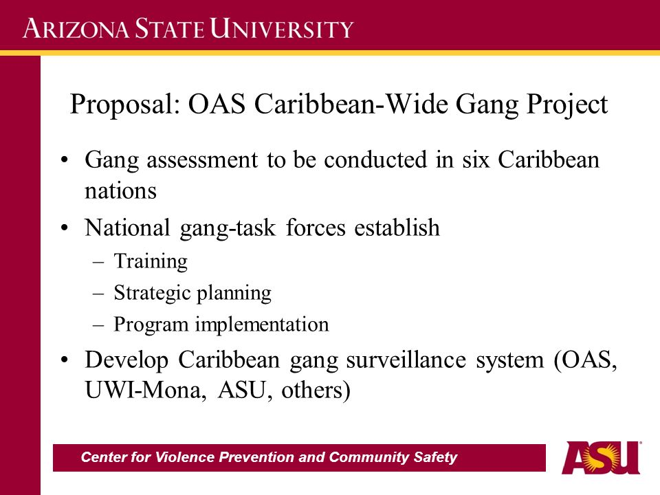 Proposal: OAS Caribbean-Wide Gang Project Gang assessment to be conducted in six Caribbean nations National gang-task forces establish –Training –Stra