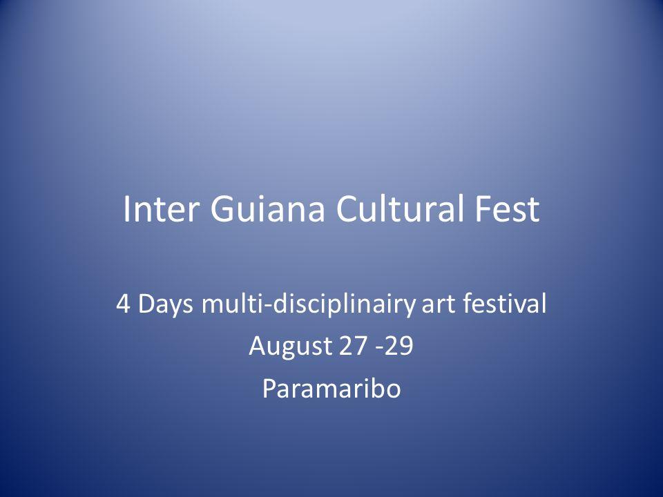 Inter Guiana Cultural Fest 4 Days multi-disciplinairy art festival August 27 -29 Paramaribo