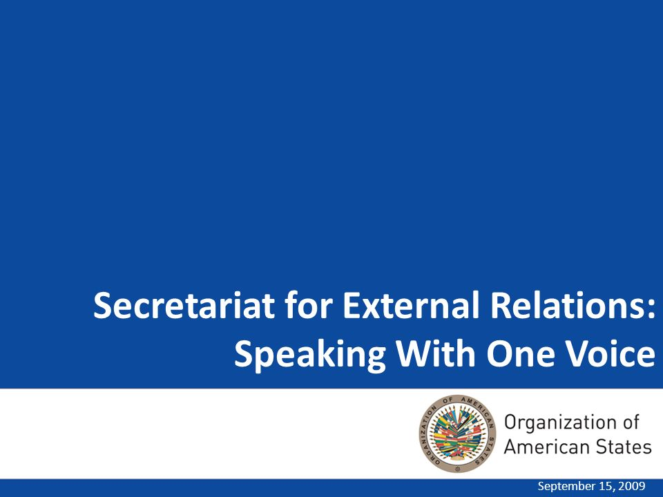 Secretariat for External Relations: Speaking With One Voice September 15, 2009