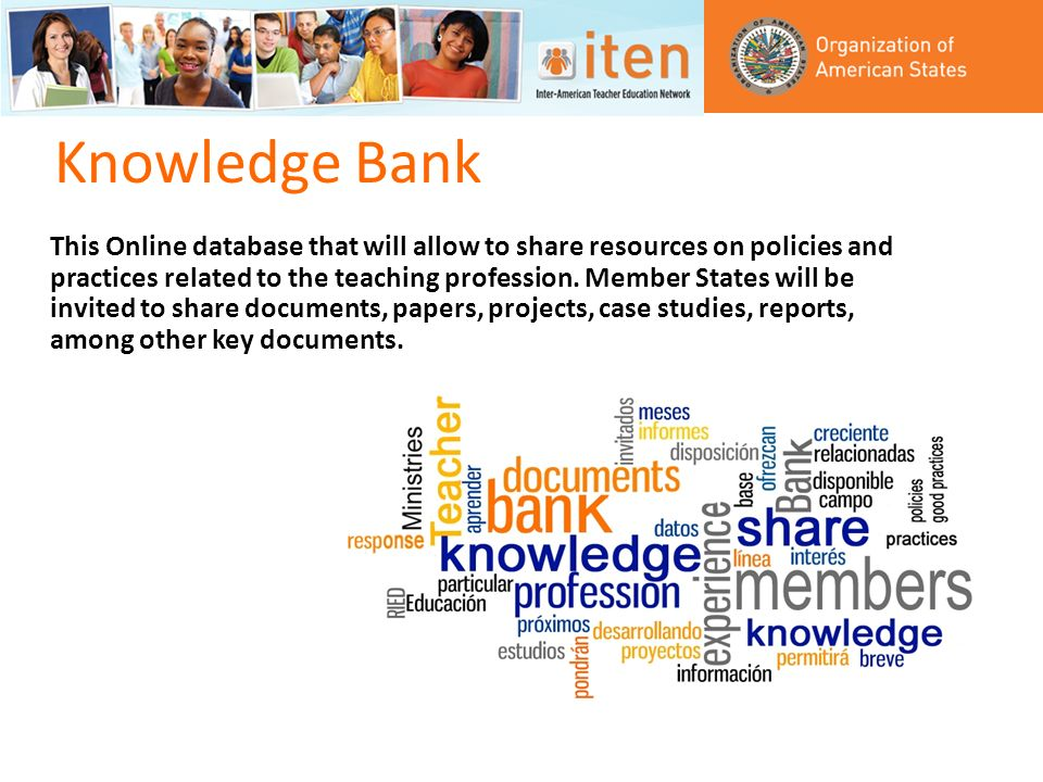 Knowledge Bank This Online database that will allow to share resources on policies and practices related to the teaching profession.