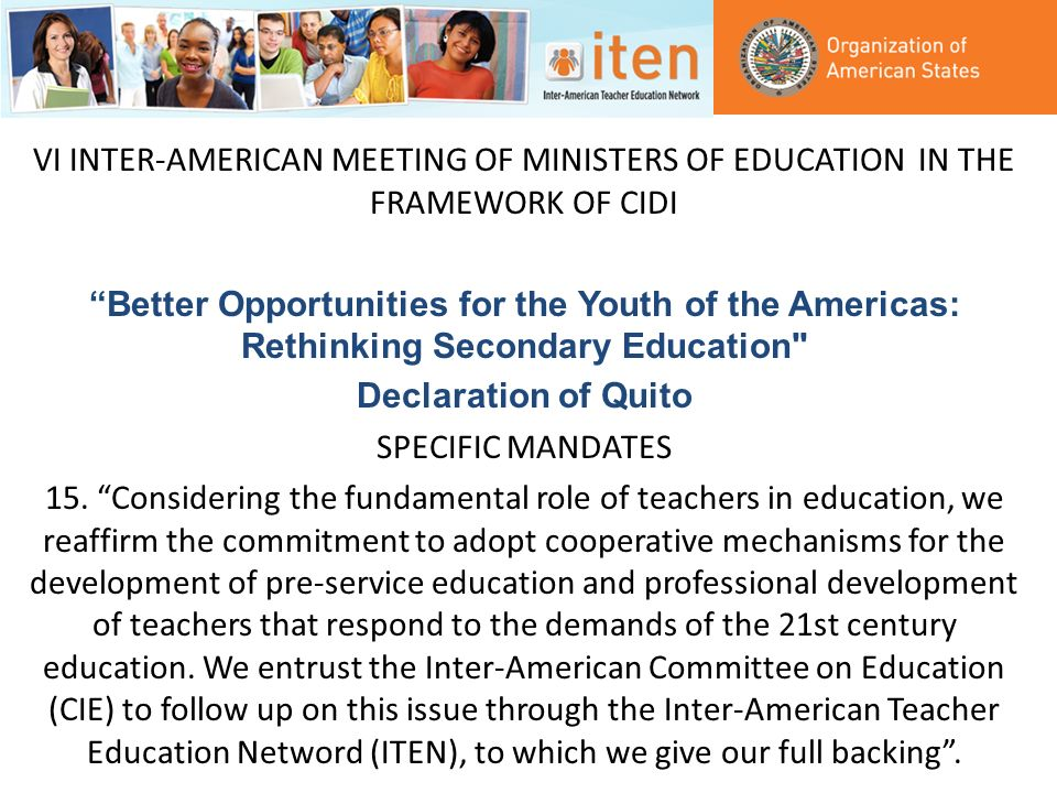 VII INTER-AMERICAN MEETING OF MINISTERS OF EDUCATION IN THE FRAMEWORK OF CIDI Transforming the role of the teacher to meet the challenges of the 21st century Declaration of Paramaribo SPECIFIC MANDATES 10.