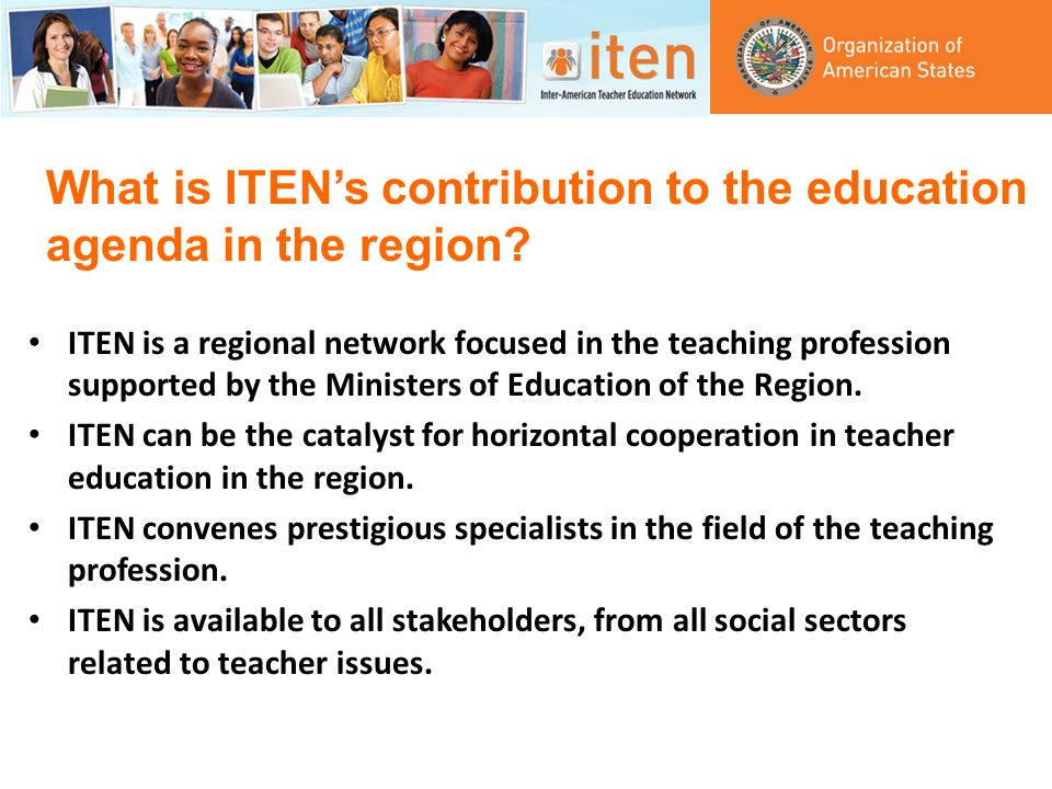 What is ITENs contribution to the education agenda in the region? ITEN is a regional network focused in the teaching profession supported by the Minis