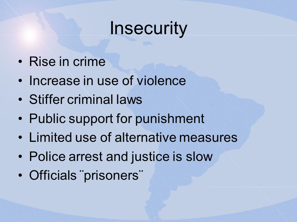 Insecurity Rise in crime Increase in use of violence Stiffer criminal laws Public support for punishment Limited use of alternative measures Police ar