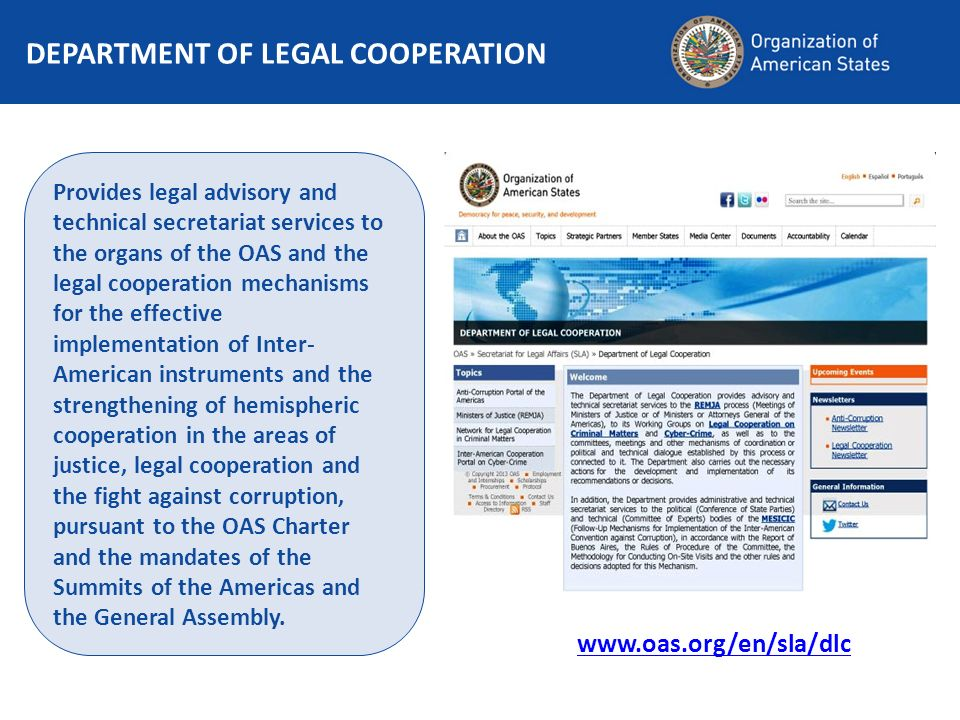 DEPARTMENT OF LEGAL COOPERATION Provides legal advisory and technical secretariat services to the organs of the OAS and the legal cooperation mechanis