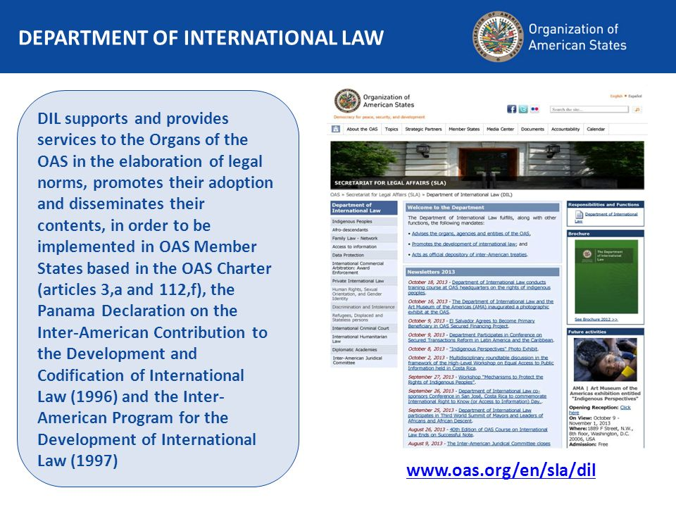 DEPARTMENT OF INTERNATIONAL LAW DIL supports and provides services to the Organs of the OAS in the elaboration of legal norms, promotes their adoption