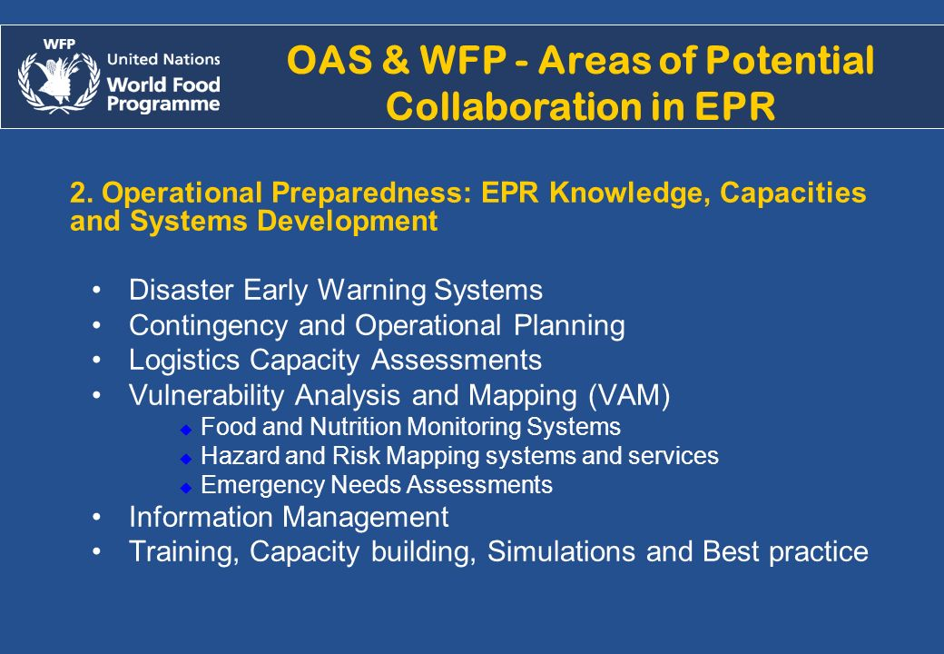 Alejandro.chicheri@wfp.org /2007 OAS & WFP - Areas of Potential Collaboration in EPR 2. Operational Preparedness: EPR Knowledge, Capacities and System