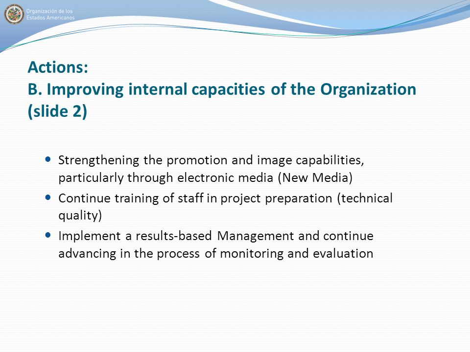 Actions: B. Improving internal capacities of the Organization (slide 2) Strengthening the promotion and image capabilities, particularly through elect