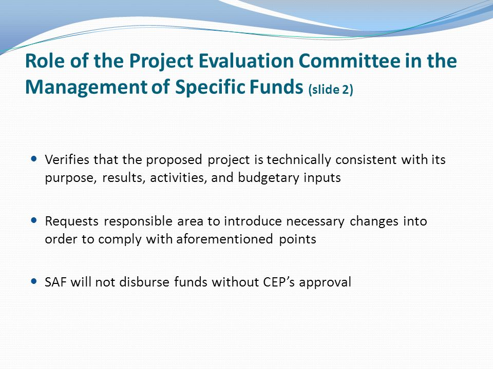 Role of the Project Evaluation Committee in the Management of Specific Funds (slide 2) Verifies that the proposed project is technically consistent wi