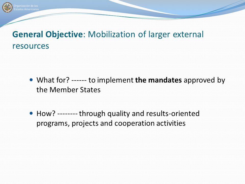 General Objective: Mobilization of larger external resources What for.