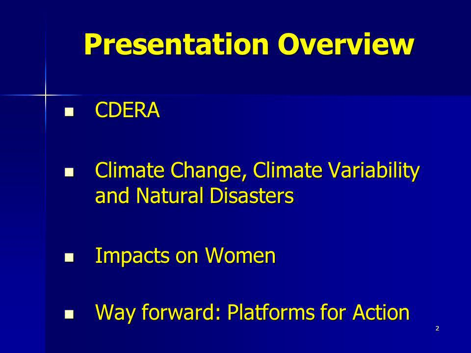 2 Presentation Overview CDERA CDERA Climate Change, Climate Variability and Natural Disasters Climate Change, Climate Variability and Natural Disaster