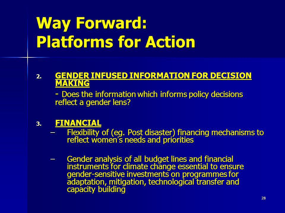 28 Way Forward: Platforms for Action 2. GENDER INFUSED INFORMATION FOR DECISION MAKING - Does the information which informs policy decisions reflect a