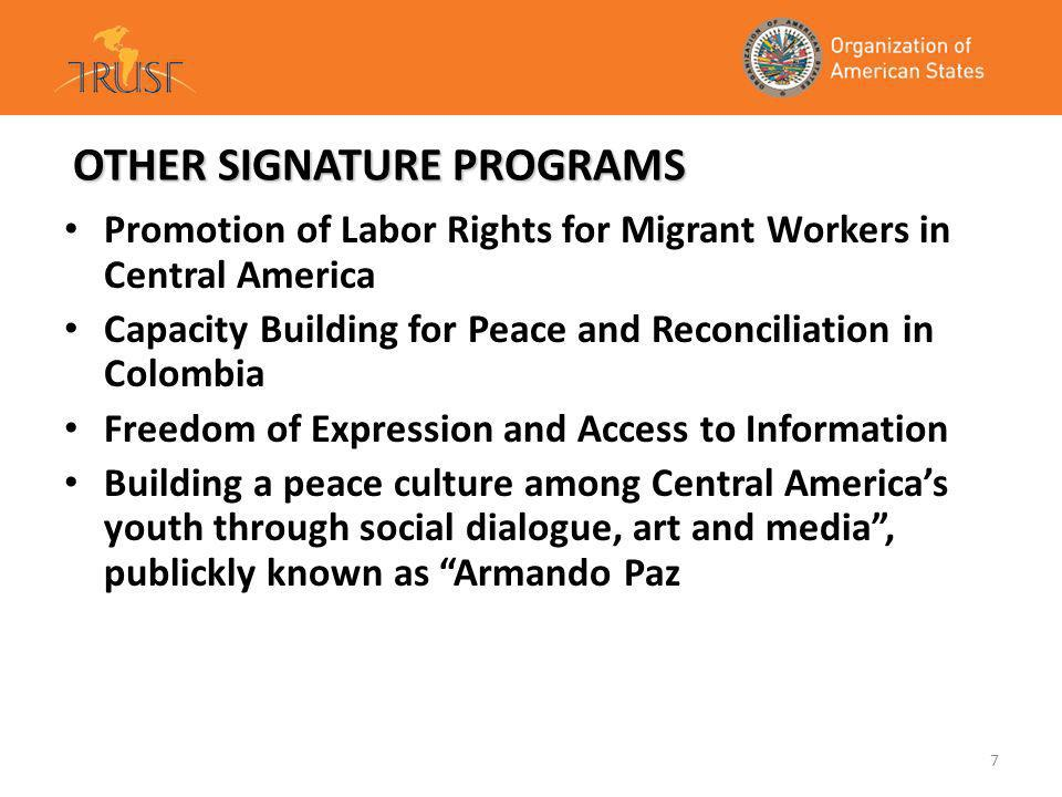 7 OTHER SIGNATURE PROGRAMS Promotion of Labor Rights for Migrant Workers in Central America Capacity Building for Peace and Reconciliation in Colombia Freedom of Expression and Access to Information Building a peace culture among Central Americas youth through social dialogue, art and media, publickly known as Armando Paz