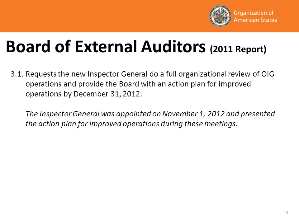 Board of External Auditors (2011 Report) 3.1.Requests the new Inspector General do a full organizational review of OIG operations and provide the Boar