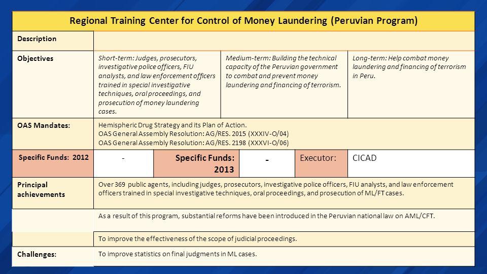 Regional Training Center for Control of Money Laundering (Peruvian Program) Description Objectives Short-term: Judges, prosecutors, investigative poli