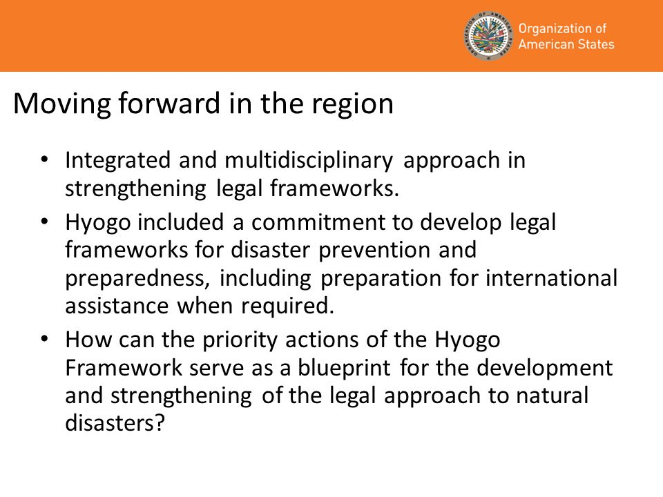 Moving forward in the region Ensure that disaster risk reduction (DRR) is a national and local priority with a strong institutional basis for implementation.