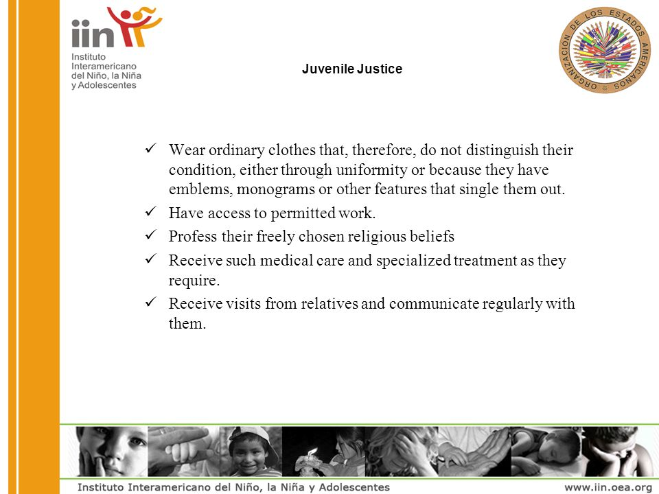 Juvenile Justice Wear ordinary clothes that, therefore, do not distinguish their condition, either through uniformity or because they have emblems, monograms or other features that single them out.