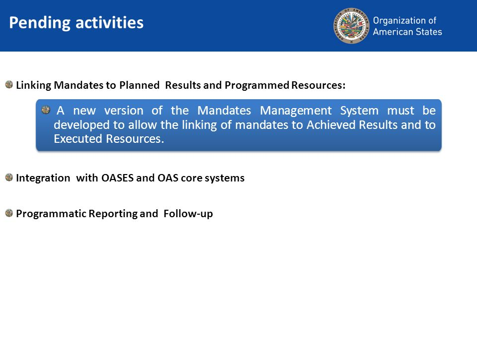 Pending activities Integration with OASES and OAS core systems Programmatic Reporting and Follow-up A new version of the Mandates Management System mu