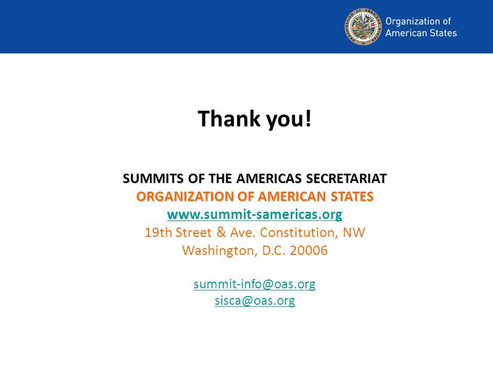 Thank you! SUMMITS OF THE AMERICAS SECRETARIAT ORGANIZATION OF AMERICAN STATES ww w.summit-samericas.org 19th Street & Ave. Constitution, NW Washingto