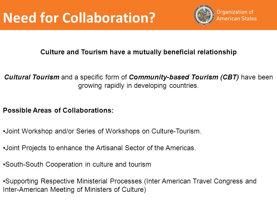 Need for Collaboration? Culture and Tourism have a mutually beneficial relationship Cultural Tourism and a specific form of Community-based Tourism (C