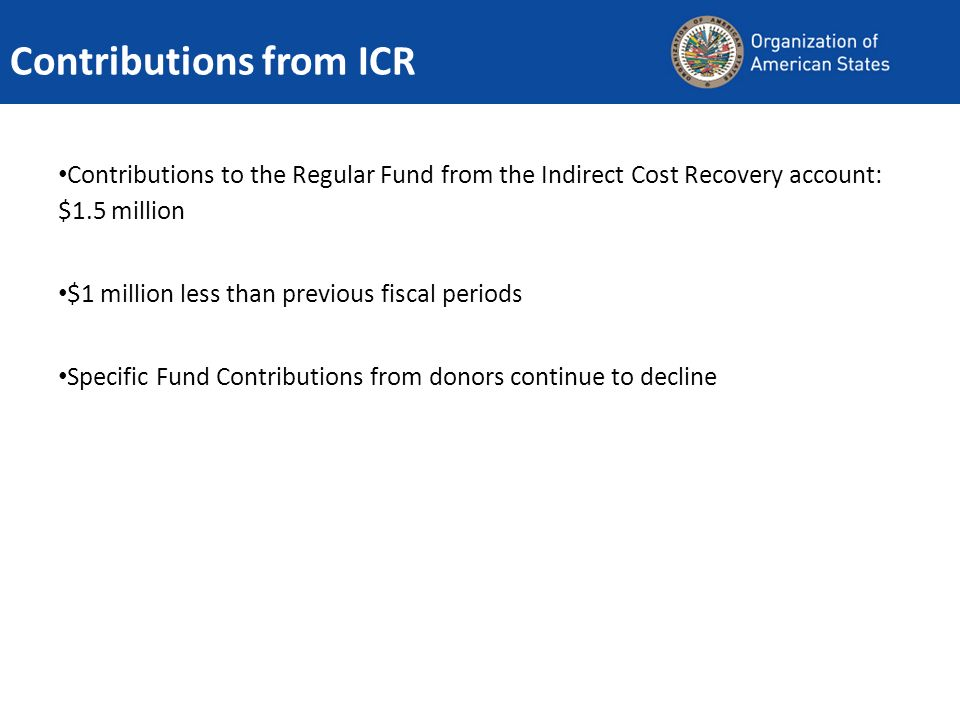 Contributions from ICR Contributions to the Regular Fund from the Indirect Cost Recovery account: $1.5 million $1 million less than previous fiscal periods Specific Fund Contributions from donors continue to decline